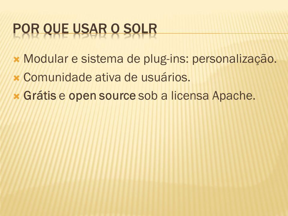 Modular e sistema de plug-ins: personalização. Comunidade ativa de usuários. Grátis e open source sob a licensa Apache.