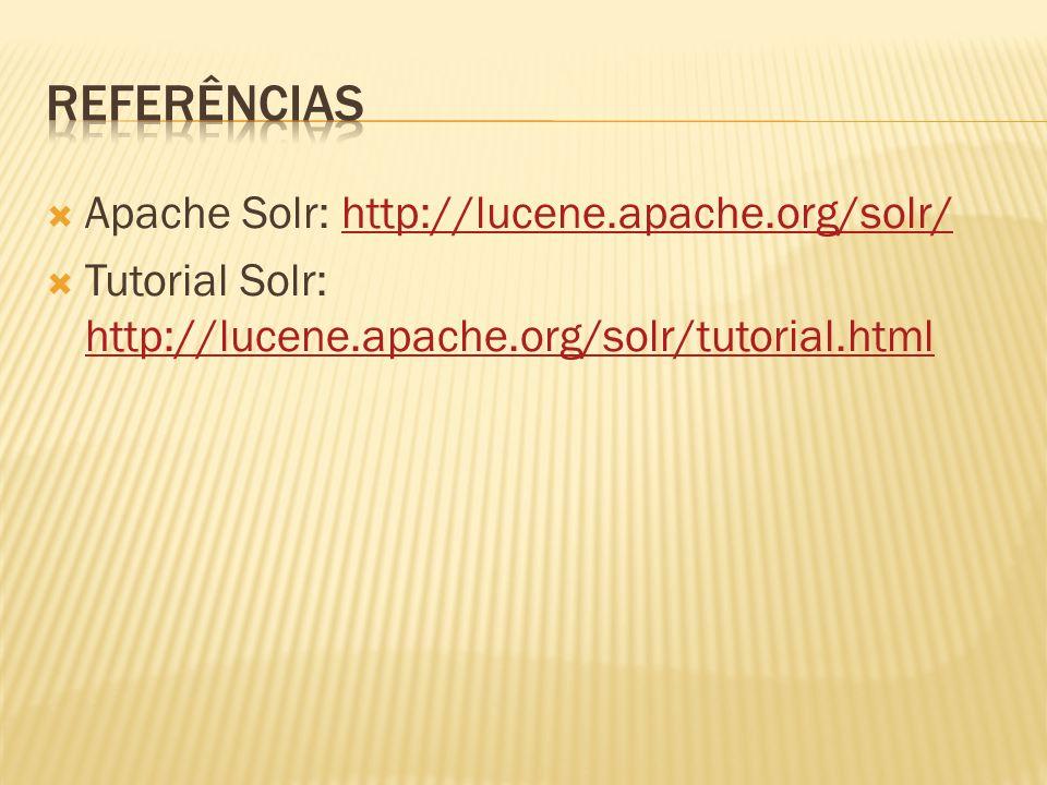 Apache Solr: http://lucene.apache.org/solr/http://lucene.apache.org/solr/ Tutorial Solr: http://lucene.apache.org/solr/tutorial.html http://lucene.apa