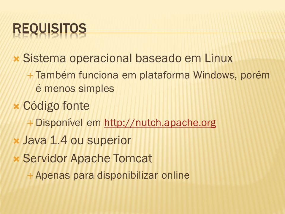 Sistema operacional baseado em Linux Também funciona em plataforma Windows, porém é menos simples Código fonte Disponível em http://nutch.apache.orght