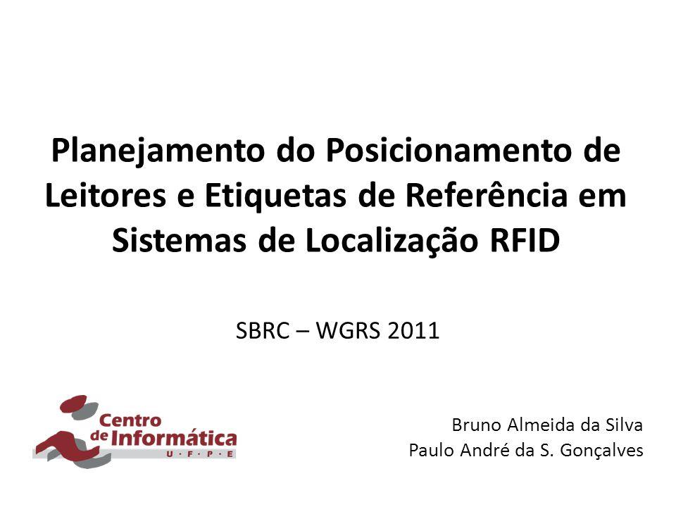 Planejamento do Posicionamento de Leitores e Etiquetas de Referência em Sistemas de Localização RFID SBRC – WGRS 2011 Bruno Almeida da Silva Paulo And