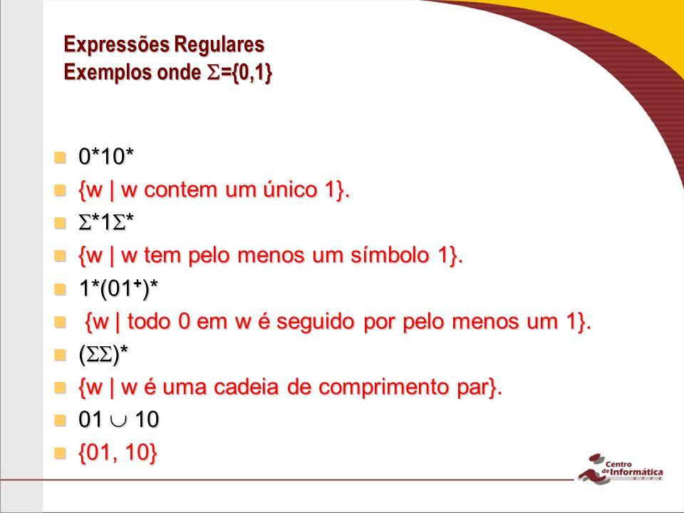 Expressões Regulares Exemplos onde ={0,1} 0*10* 0*10* {w | w contem um único 1}. {w | w contem um único 1}. *1 * *1 * {w | w tem pelo menos um símbolo
