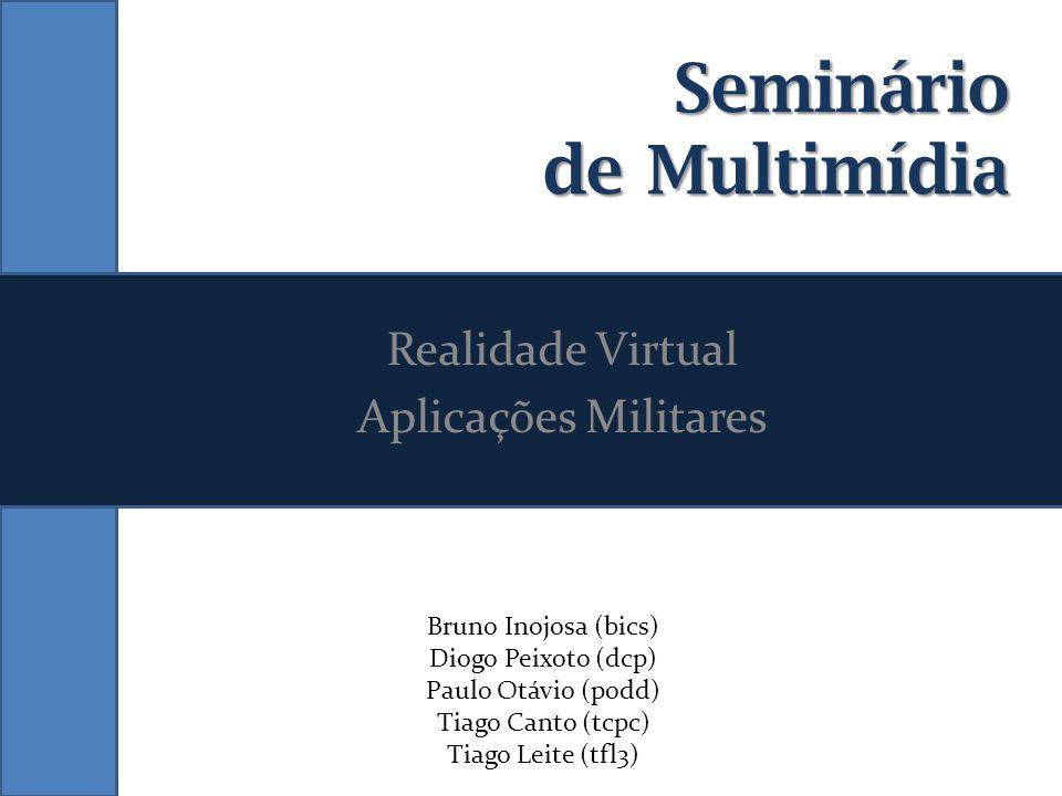Seminário de Multimídia Realidade Virtual Aplicações Militares Bruno Inojosa (bics) Diogo Peixoto (dcp) Paulo Otávio (podd) Tiago Canto (tcpc) Tiago L