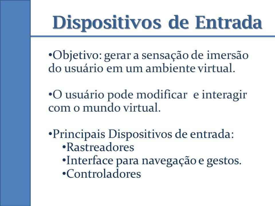 Objetivo: gerar a sensação de imersão do usuário em um ambiente virtual. O usuário pode modificar e interagir com o mundo virtual. Principais Disposit