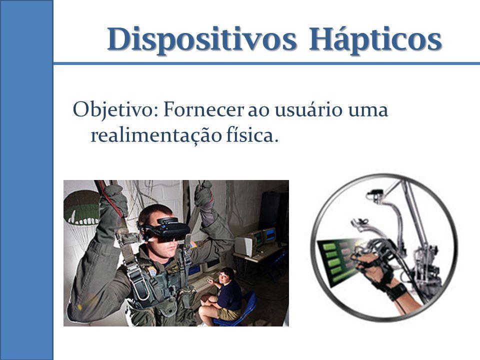 Objetivo: Fornecer ao usuário uma realimentação física. Dispositivos Hápticos