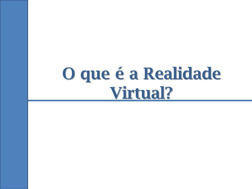 O que é a Realidade Virtual?