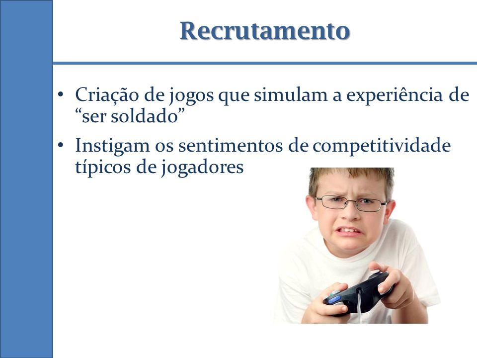 Recrutamento Criação de jogos que simulam a experiência de ser soldado Instigam os sentimentos de competitividade típicos de jogadores