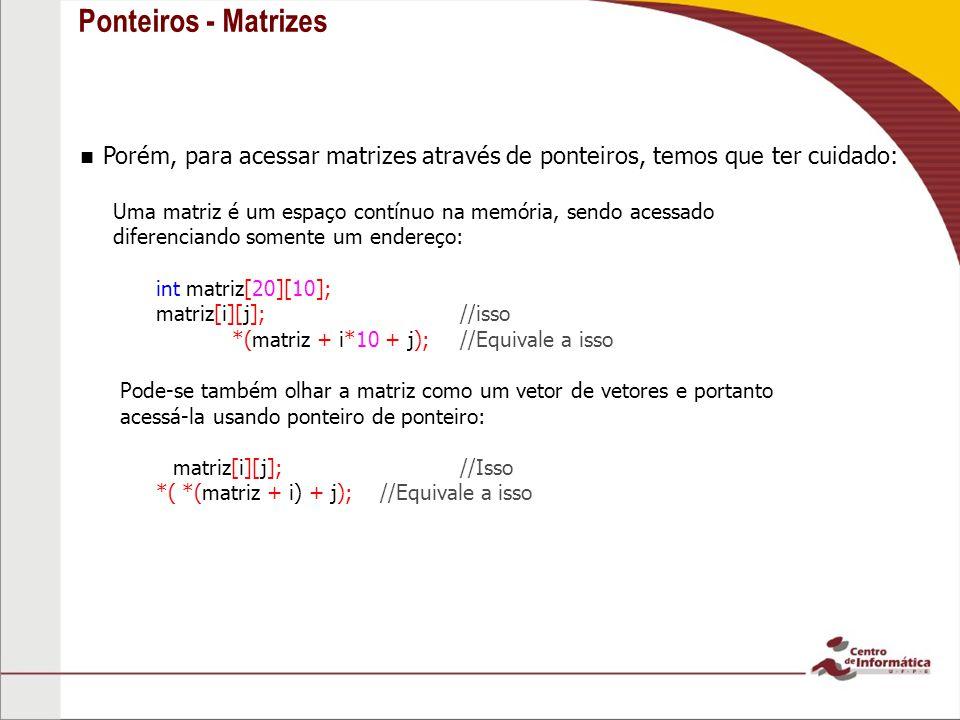 Ponteiros - Matrizes Porém, para acessar matrizes através de ponteiros, temos que ter cuidado: Uma matriz é um espaço contínuo na memória, sendo acess