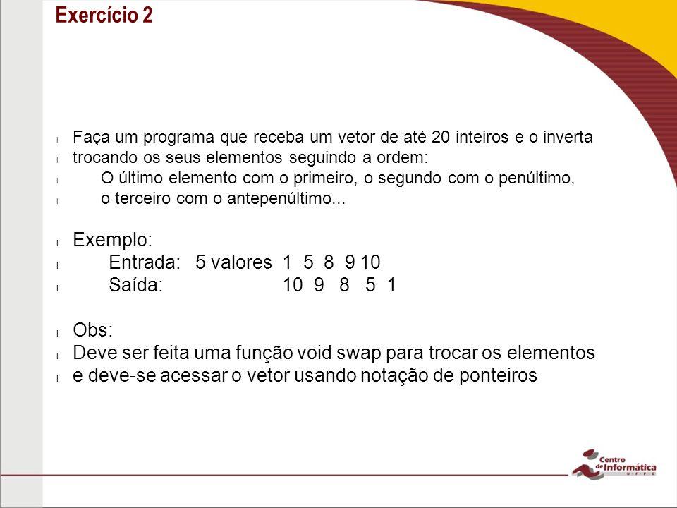 Exercício 2 l Faça um programa que receba um vetor de até 20 inteiros e o inverta l trocando os seus elementos seguindo a ordem: l O último elemento c
