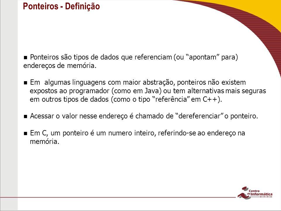 Ponteiros - Passagem por referência Podemos, dessa forma, retornar mais de um valor por execução de função.