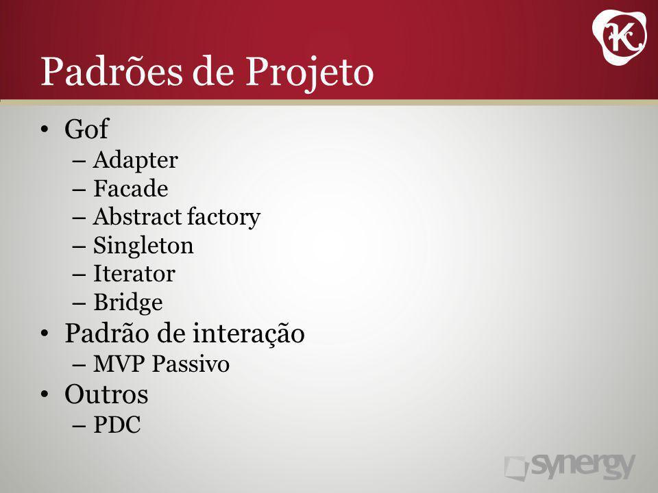 Padrões de Projeto Gof – Adapter – Facade – Abstract factory – Singleton – Iterator – Bridge Padrão de interação – MVP Passivo Outros – PDC