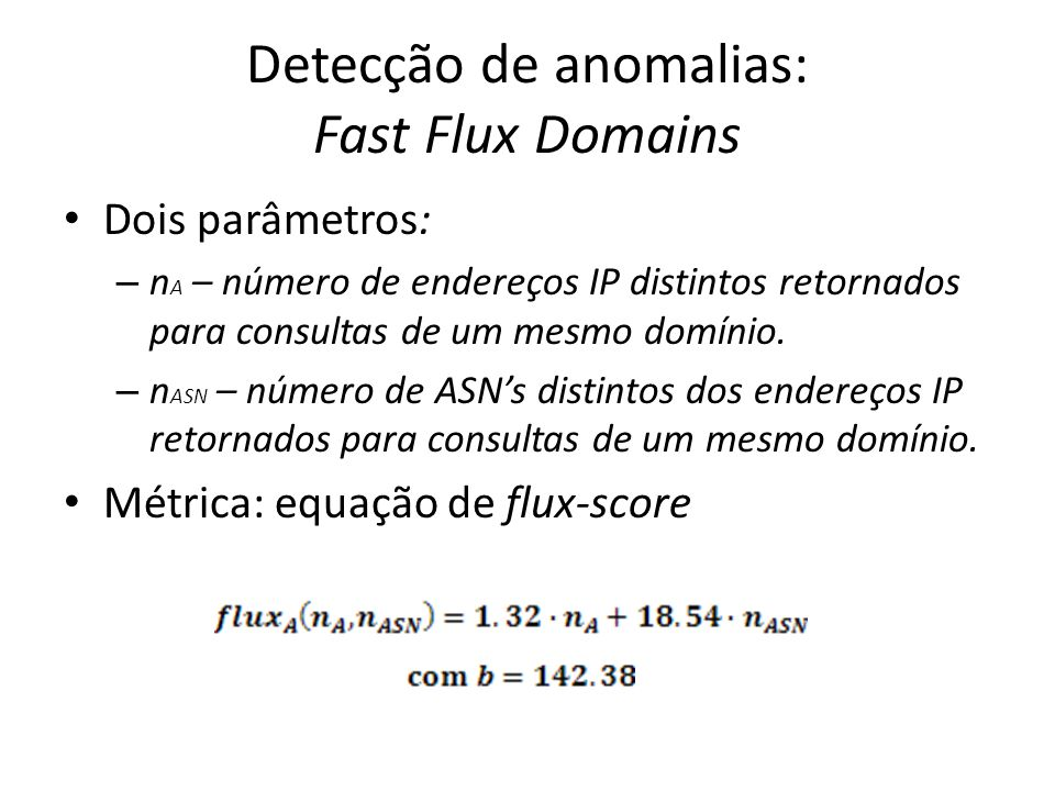 Dois parâmetros: – n A – número de endereços IP distintos retornados para consultas de um mesmo domínio. – n ASN – número de ASNs distintos dos endere