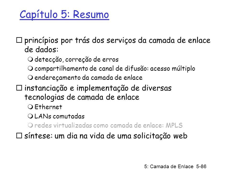 5: Camada de Enlace 5-86 Capítulo 5: Resumo princípios por trás dos serviços da camada de enlace de dados: detecção, correção de erros compartilhament