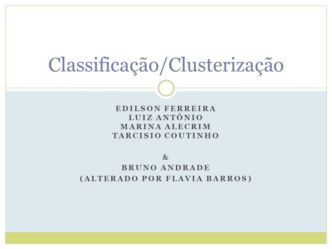 EDILSON FERREIRA LUIZ ANTÔNIO MARINA ALECRIM TARCISIO COUTINHO & BRUNO ANDRADE (ALTERADO POR FLAVIA BARROS) Classificação/Clusterização