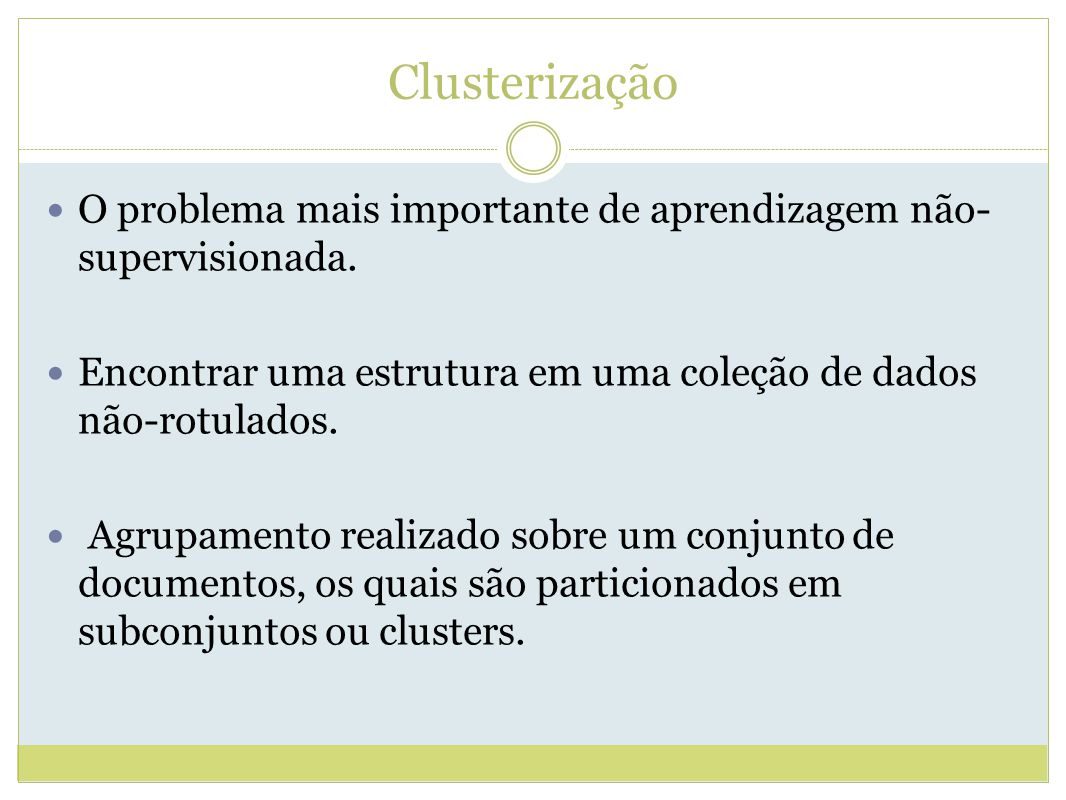 Clusterização O problema mais importante de aprendizagem não- supervisionada.