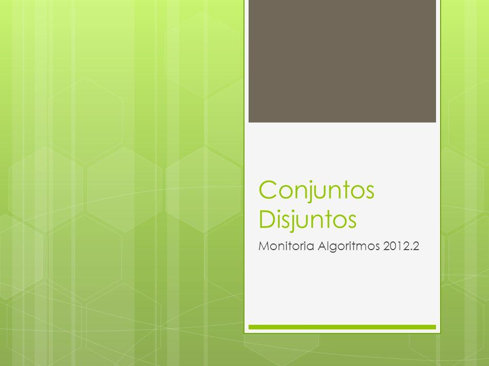 Conjuntos Disjuntos public void init (int N) { for (int i = 1; i <= N; i++) { rep[i] = i; } public int achaConjunto (int i) { if (rep[i] = i) { return i; } else { rep[i] = achaConjunto(rep[i]); return rep[i]; } public void unir (int i, int j) { rep[achaConjunto(i)] = achaConjunto(j); }