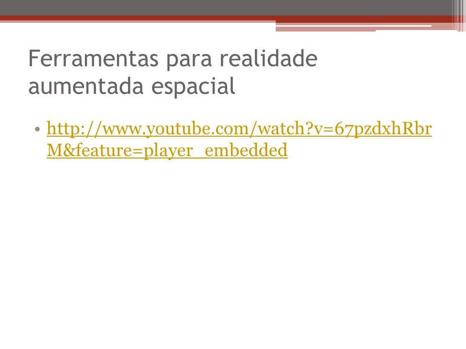 Ferramentas para realidade aumentada espacial http://www.youtube.com/watch?v=67pzdxhRbr M&feature=player_embeddedhttp://www.youtube.com/watch?v=67pzdxhRbr M&feature=player_embedded