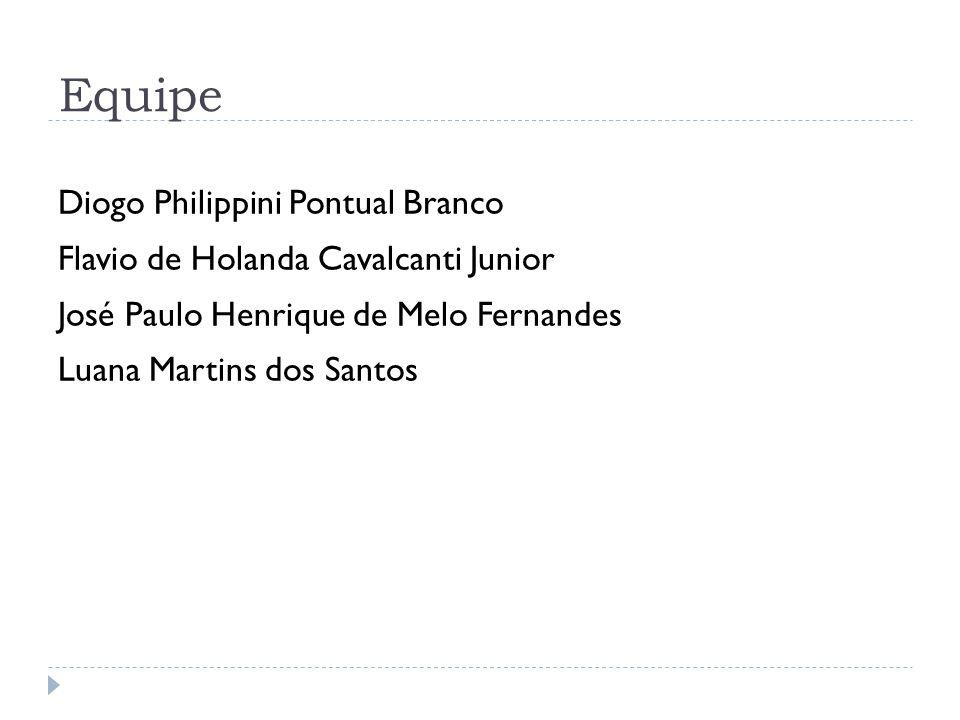 Equipe Diogo Philippini Pontual Branco Flavio de Holanda Cavalcanti Junior José Paulo Henrique de Melo Fernandes Luana Martins dos Santos
