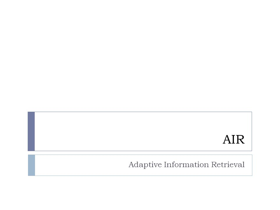 AIR Adaptive Information Retrieval