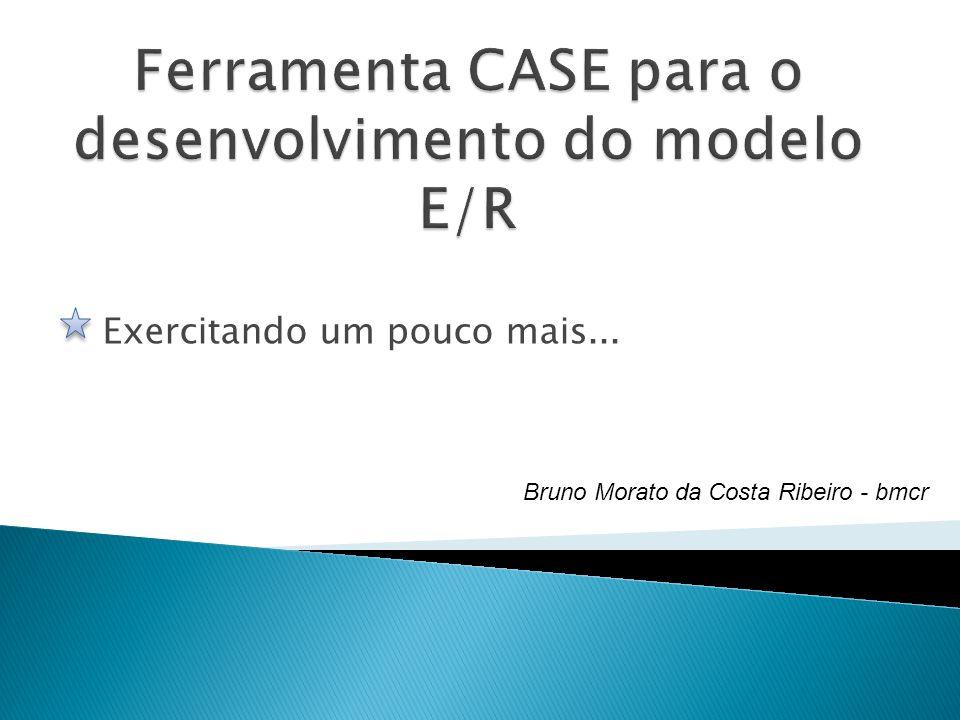 Exercitando um pouco mais... Bruno Morato da Costa Ribeiro - bmcr
