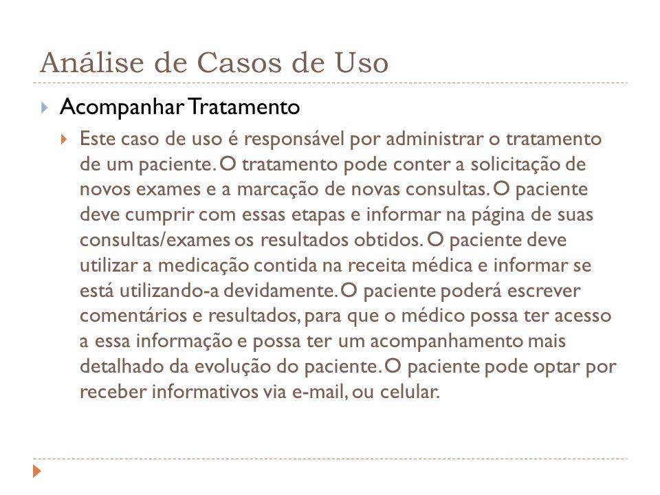Análise de Casos de Uso Acompanhar Tratamento Este caso de uso é responsável por administrar o tratamento de um paciente. O tratamento pode conter a s
