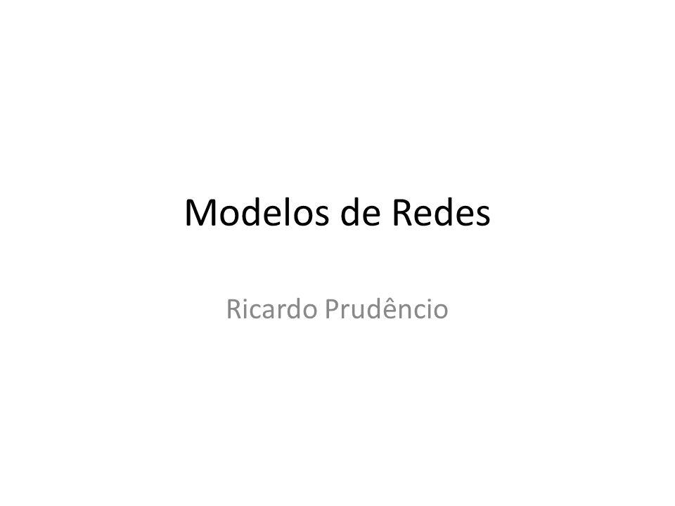 Modelos de Redes Ricardo Prudêncio