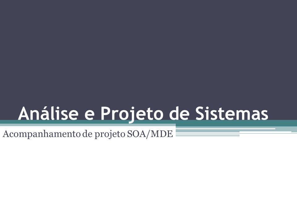 Análise e Projeto de Sistemas Acompanhamento de projeto SOA/MDE