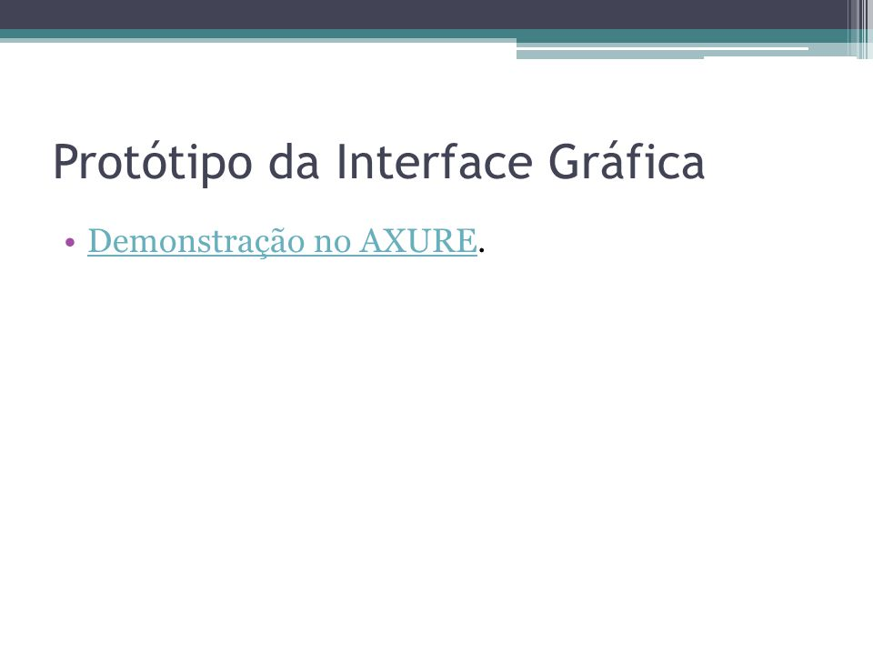 Protótipo da Interface Gráfica Demonstração no AXURE.Demonstração no AXURE