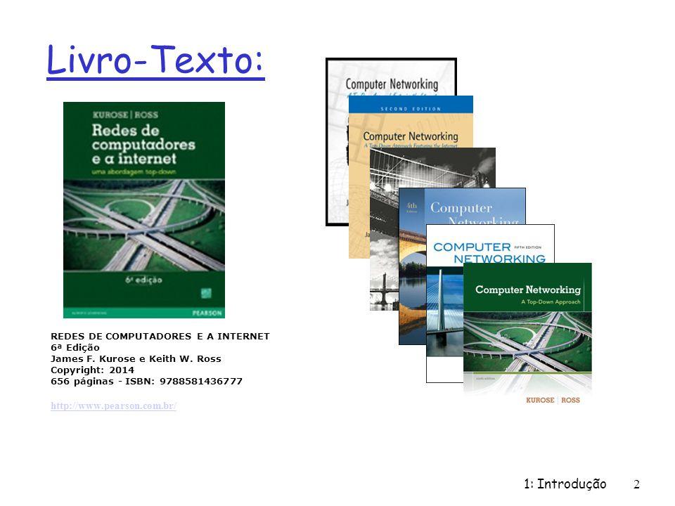 1: Introdução2 Livro-Texto: REDES DE COMPUTADORES E A INTERNET 6ª Edição James F. Kurose e Keith W. Ross Copyright: 2014 656 páginas - ISBN: 978858143