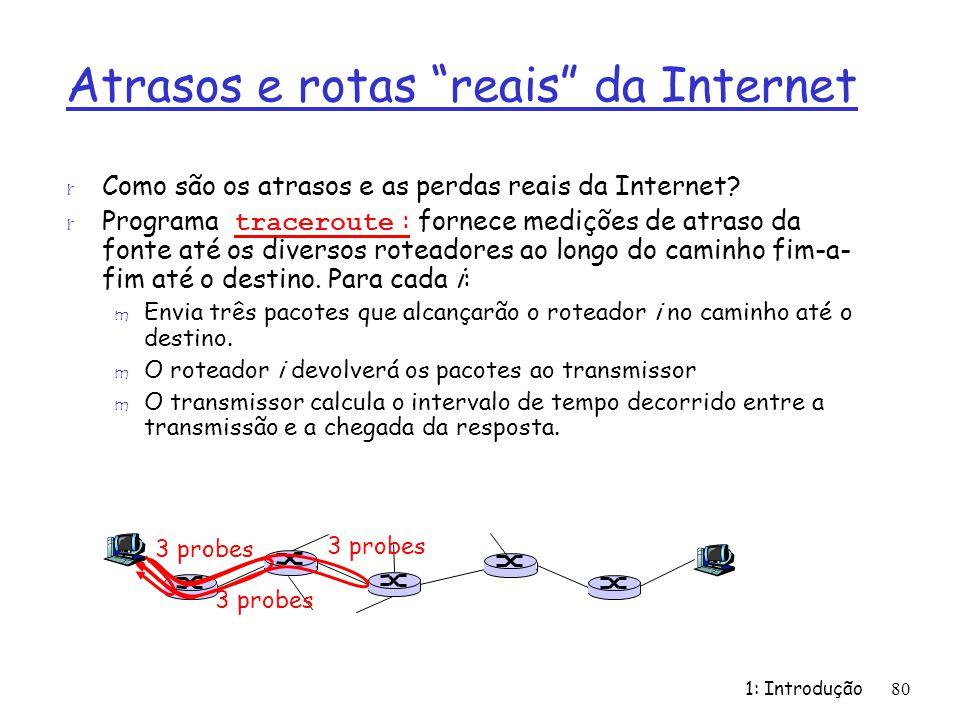 1: Introdução80 Atrasos e rotas reais da Internet r Como são os atrasos e as perdas reais da Internet? Programa traceroute : fornece medições de atras