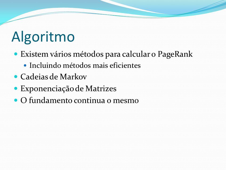 Algoritmo Existem vários métodos para calcular o PageRank Incluindo métodos mais eficientes Cadeias de Markov Exponenciação de Matrizes O fundamento c