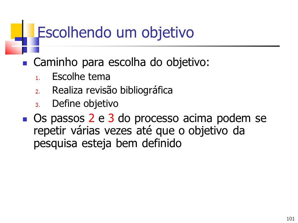 101 Escolhendo um objetivo Caminho para escolha do objetivo: 1. Escolhe tema 2. Realiza revisão bibliográfica 3. Define objetivo Os passos 2 e 3 do pr