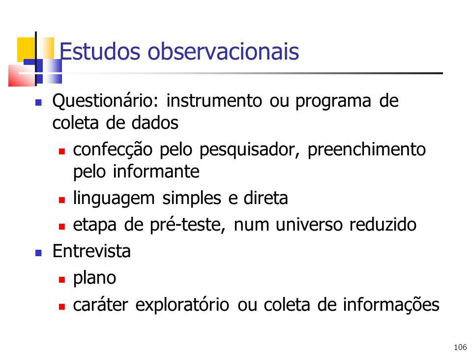 106 Estudos observacionais Questionário: instrumento ou programa de coleta de dados confecção pelo pesquisador, preenchimento pelo informante linguage