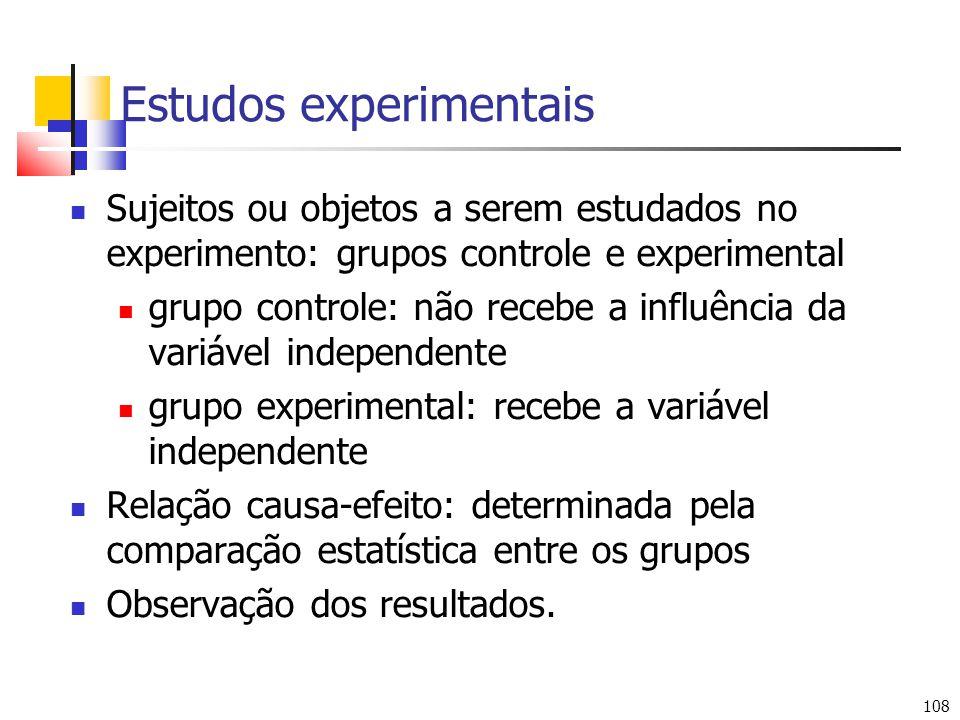 108 Estudos experimentais Sujeitos ou objetos a serem estudados no experimento: grupos controle e experimental grupo controle: não recebe a influência