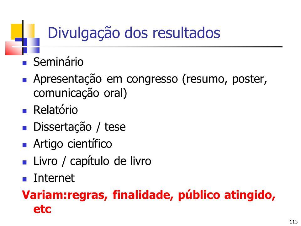 115 Divulgação dos resultados Seminário Apresentação em congresso (resumo, poster, comunicação oral) Relatório Dissertação / tese Artigo científico Li
