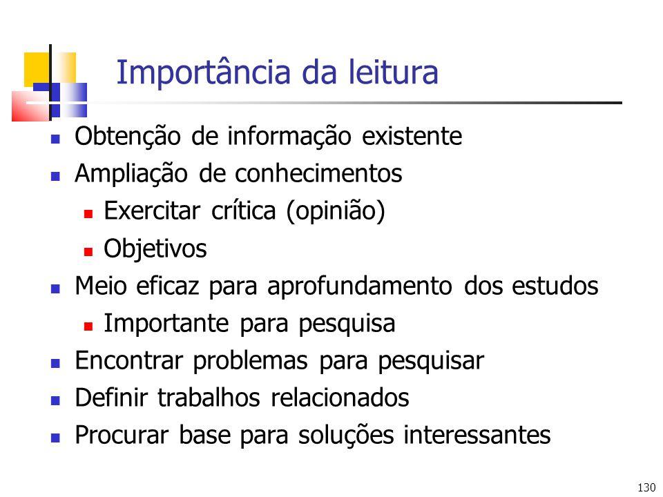 130 Importância da leitura Obtenção de informação existente Ampliação de conhecimentos Exercitar crítica (opinião) Objetivos Meio eficaz para aprofund