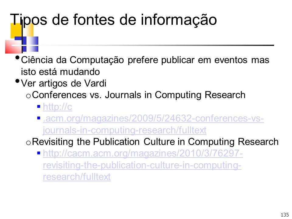 135 Tipos de fontes de informação Ciência da Computação prefere publicar em eventos mas isto está mudando Ver artigos de Vardi o Conferences vs. Journ