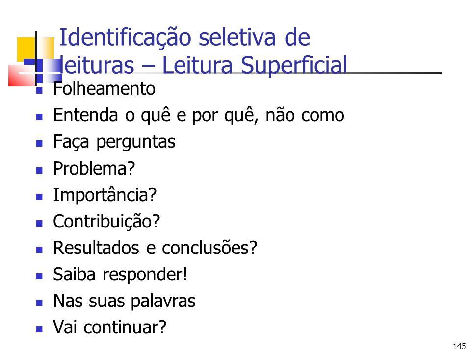 145 Identificação seletiva de leituras – Leitura Superficial Folheamento Entenda o quê e por quê, não como Faça perguntas Problema? Importância? Contr