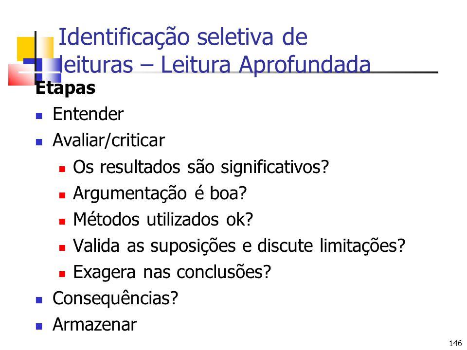 146 Identificação seletiva de leituras – Leitura Aprofundada Etapas Entender Avaliar/criticar Os resultados são significativos.