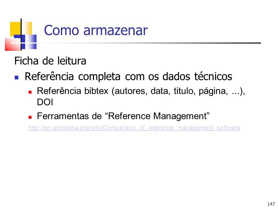 147 Como armazenar Ficha de leitura Referência completa com os dados técnicos Referência bibtex (autores, data, titulo, página,...), DOI Ferramentas de Reference Management http://en.wikipedia.org/wiki/Comparison_of_reference_management_software