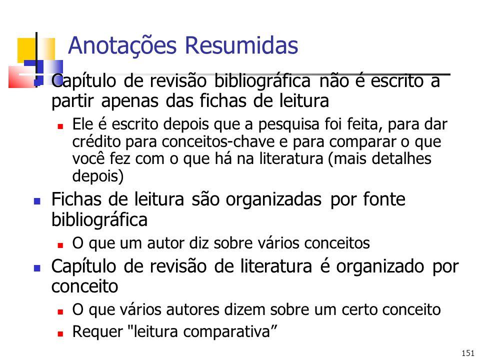 151 Anotações Resumidas Capítulo de revisão bibliográfica não é escrito a partir apenas das fichas de leitura Ele é escrito depois que a pesquisa foi