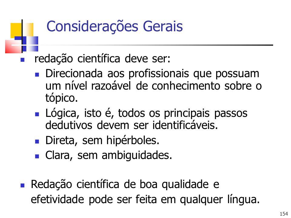 154 Considerações Gerais redação científica deve ser: Direcionada aos profissionais que possuam um nível razoável de conhecimento sobre o tópico.
