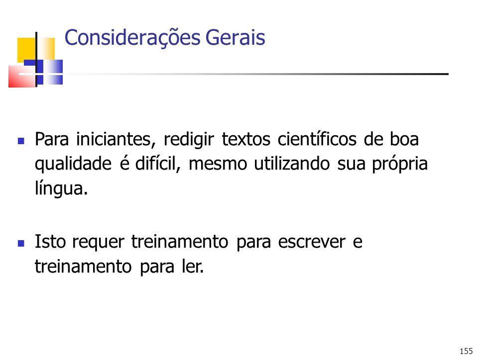 155 Considerações Gerais Para iniciantes, redigir textos científicos de boa qualidade é difícil, mesmo utilizando sua própria língua. Isto requer trei