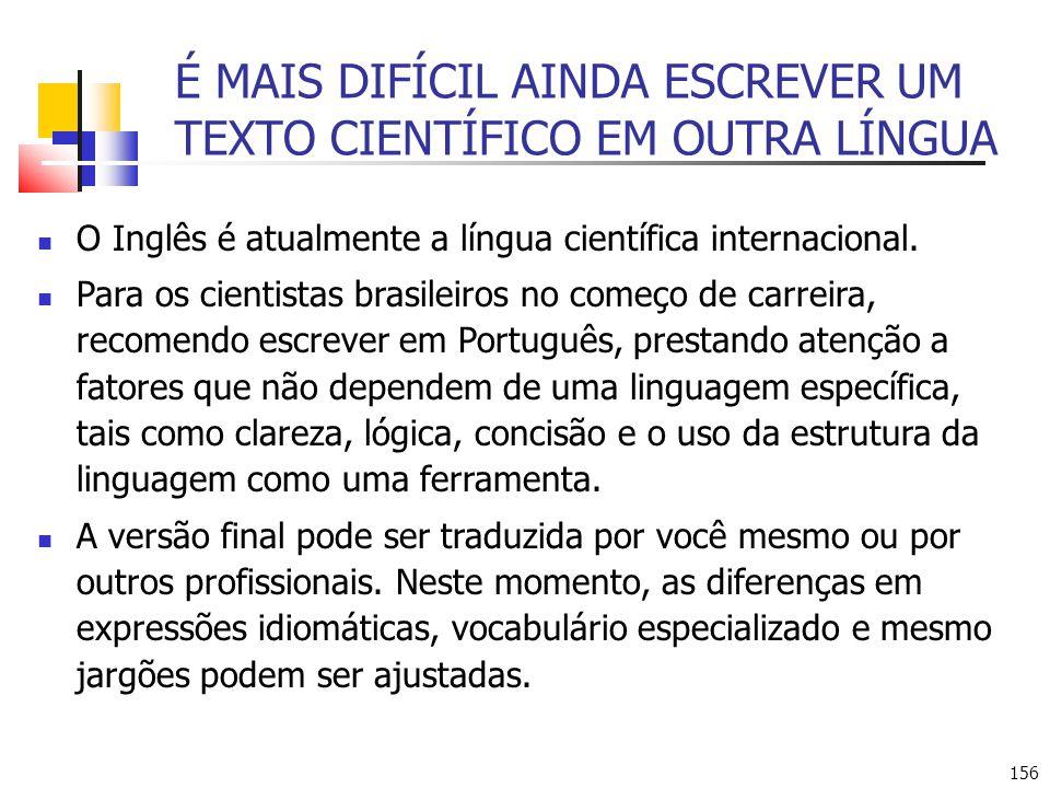 156 É MAIS DIFÍCIL AINDA ESCREVER UM TEXTO CIENTÍFICO EM OUTRA LÍNGUA O Inglês é atualmente a língua científica internacional. Para os cientistas bras