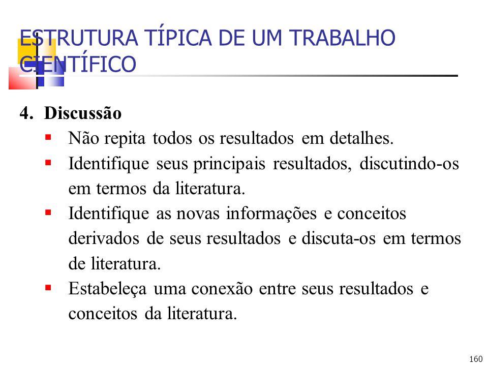 160 ESTRUTURA TÍPICA DE UM TRABALHO CIENTÍFICO 4.Discussão Não repita todos os resultados em detalhes.