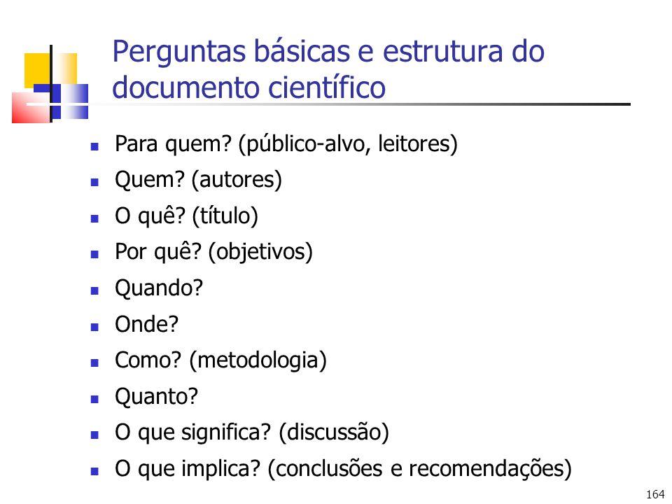 164 Perguntas básicas e estrutura do documento científico Para quem? (público-alvo, leitores) Quem? (autores) O quê? (título) Por quê? (objetivos) Qua