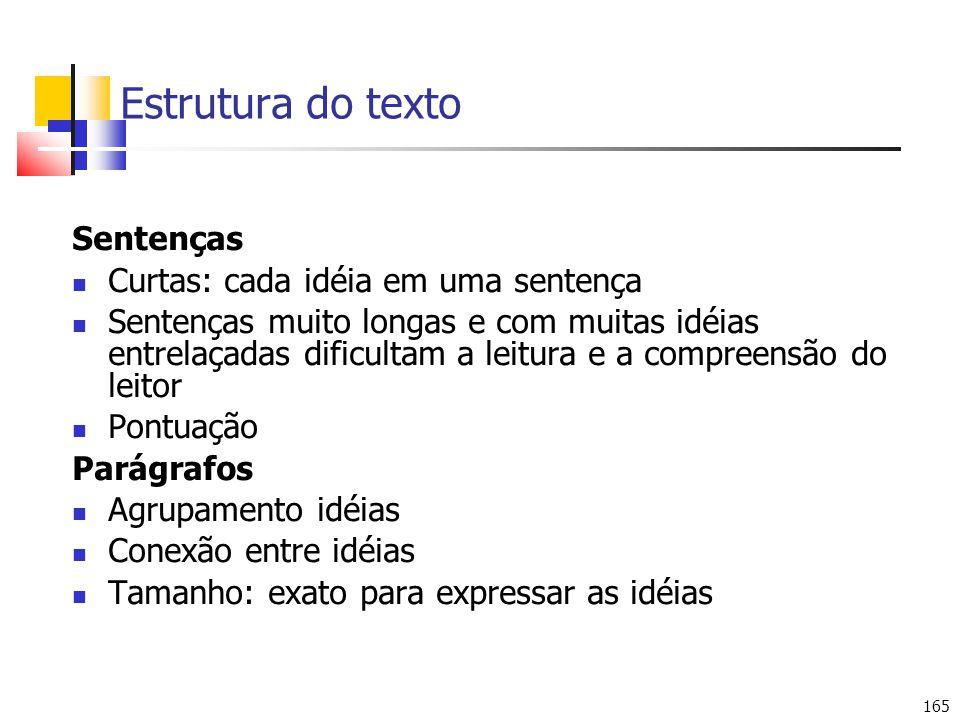 165 Estrutura do texto Sentenças Curtas: cada idéia em uma sentença Sentenças muito longas e com muitas idéias entrelaçadas dificultam a leitura e a c