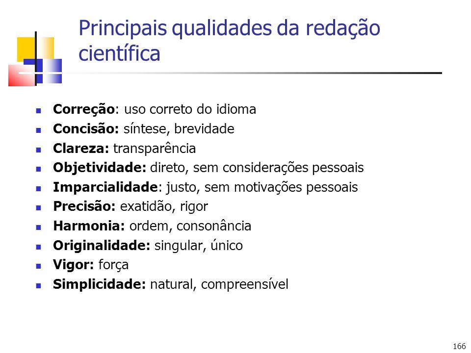 166 Principais qualidades da redação científica Correção: uso correto do idioma Concisão: síntese, brevidade Clareza: transparência Objetividade: dire