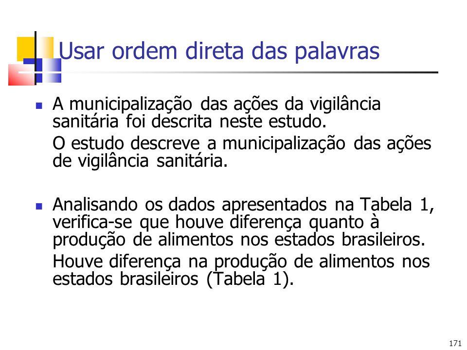 171 Usar ordem direta das palavras A municipalização das ações da vigilância sanitária foi descrita neste estudo. O estudo descreve a municipalização