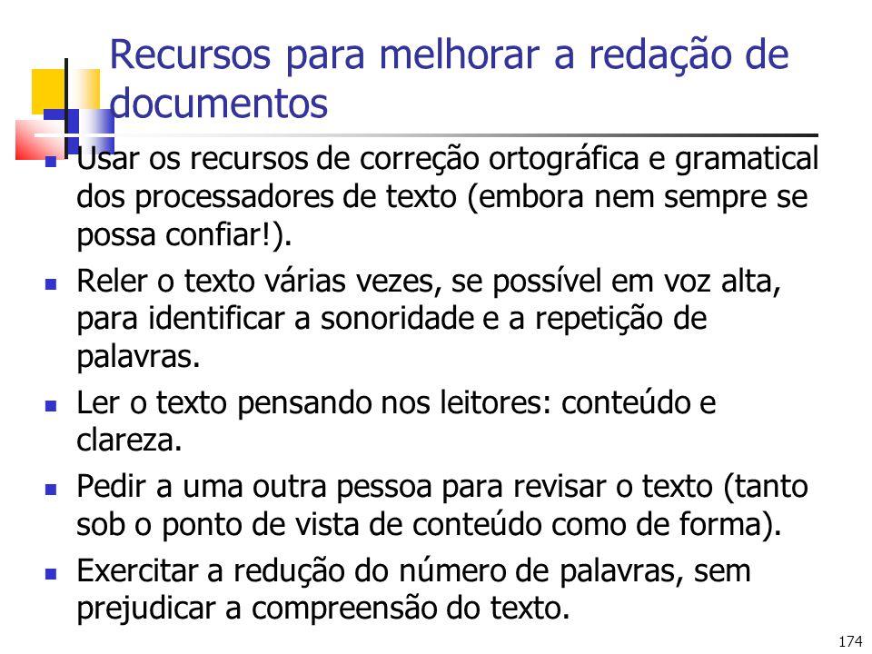 174 Recursos para melhorar a redação de documentos Usar os recursos de correção ortográfica e gramatical dos processadores de texto (embora nem sempre