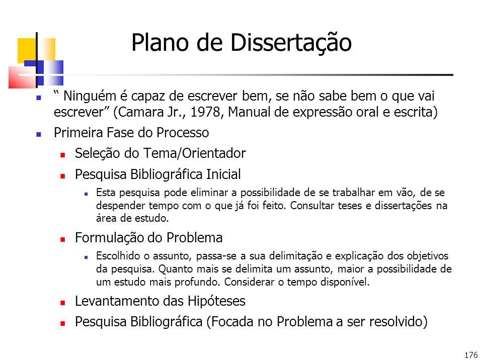 176 Plano de Dissertação Ninguém é capaz de escrever bem, se não sabe bem o que vai escrever (Camara Jr., 1978, Manual de expressão oral e escrita) Pr